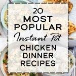 20 most popular instant pot chicken dinner recipes